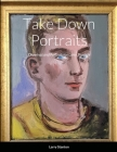 Take Down Portraits: Drawings and Portraits by Larry Stanton Cover Image