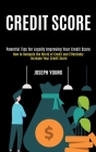 Credit Score: How to Navigate the World of Credit and Effectively Increase Your Credit Score (Powerful Tips for Legally Improving Yo Cover Image