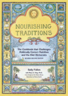 Nourishing Traditions: The Cookbook That Challenges Politically Correct Nutrition and the Diet Dictocrats Cover Image