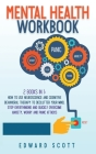 Mental Health Workbook: 2 books in 1: How to Use Neuroscience and Cognitive Behavioral Therapy to Declutter Your Mind, Stop Overthinking and Q Cover Image