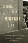 Stories from a migrant city: Living and working together in the shadow of Brexit Cover Image