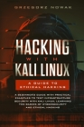 Hacking with Kali Linux. A Guide to Ethical Hacking: A Beginner's Guide with Practical Examples to Learn the Basics of Cybersecurity and Ethical Hacki Cover Image