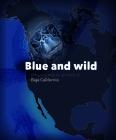 Blue and Wild: Amazing Marine Animals of Baja California Cover Image