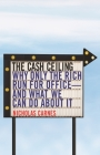 The Cash Ceiling: Why Only the Rich Run for Office--And What We Can Do about It (Princeton Studies in Political Behavior #16) Cover Image