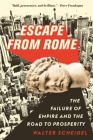 Escape from Rome: The Failure of Empire and the Road to Prosperity (Princeton Economic History of the Western World) Cover Image