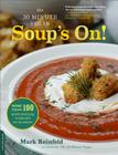 The 30-Minute Vegan: Soup's On!: More than 100 Quick and Easy Recipes for Every Season Cover Image