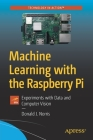 Machine Learning with the Raspberry Pi: Experiments with Data and Computer Vision Cover Image