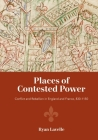 Places of Contested Power: Conflict and Rebellion in England and France, 830-1150 Cover Image