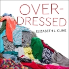 Overdressed: The Shockingly High Cost of Cheap Fashion Cover Image