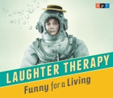 NPR Laughter Therapy: Funny for a Living Cover Image