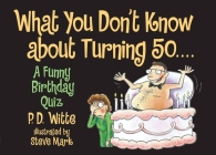 What You Don't Know About Turning 50: A Funny Birthday Quiz Cover Image