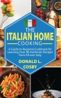 The Italian Home Cooking: A Guide to Regional Cookbook for Learning Over 80 Authentic Recipes from All over Italy Cover Image