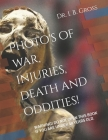 The Bizarre, Death, Atrocities, Torture and WTF's! A Photo Book.: Warning! Do Not Open This Book If You Are Under 18 Years Old. Cover Image
