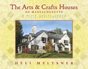 The Arts and Crafts Houses of Massachusetts: A Style Rediscovered Cover Image