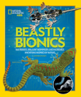 Beastly Bionics: Rad Robots, Brilliant Biomimicry, and Incredible Inventions Inspired by Nature Cover Image