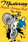 Mastering Bicycle Coloring Book For Kids: Ages 4-8, 8-12 -Best Seller- Make Your Kid Lean Writing When Coloring, Specific Method Inside Book Cover Image