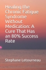 Healing the Chronic Fatigue Syndrome Without Medication: A Cure That Has an 80% Success Rate Cover Image