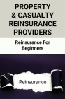 Property & Casualty Reinsurance Providers: Reinsurance For Beginners: The Reinsurance Association Of America Cover Image