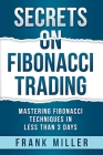 Secrets on Fibonacci Trading: Mastering Fibonacci Techniques In Less Than 3 Days Cover Image