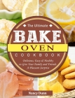 The Ultimate Bake Oven Cookbook: Delicious, Easy & Healthy to Give Your Family and Friends A Pleasant Surprise Cover Image