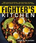 The Fighter's Kitchen: 100 Muscle-Building, Fat Burning Recipes, with Meal Plans to Sculpt Your Warrior Cover Image