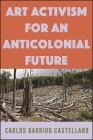 Art Activism for an Anticolonial Future (Suny Series) Cover Image