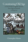 Constituting Old Age in Early Modern English Literature, from Queen Elizabeth to King Lear Cover Image