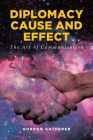 Diplomacy Cause and Effect: The Art of Communication Cover Image