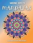 Meine Erste Mandalas Malbuch für Einsteiger: Stressabbauende Mandala-Motive für Erwachsene - 57 Premium-Malvorlagen mit erstaunlichen Designs Cover Image