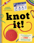 Knot It!: The Ultimate Guide to Mastering 100 Essential Outdoor and Fishing Knots Cover Image