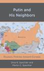 Putin and His Neighbors: Russia's Policies toward Eurasia Cover Image