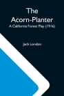The Acorn-Planter; A California Forest Play (1916) Cover Image