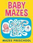 Baby Mazes: Mazes Preschool Cover Image