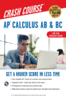 Ap(r) Calculus AB & BC Crash Course 3rd Ed., for the 2021 Exam, Book + Online: Get a Higher Score in Less Time (Advanced Placement (AP) Crash Course) Cover Image