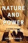 Nature and Power: A Global History of the Environment (Publications of the German Historical Institute) Cover Image