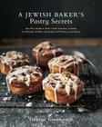 A Jewish Baker's Pastry Secrets: Recipes from a New York Baking Legend for Strudel, Stollen, Danishes, Puff Pastry, and More Cover Image
