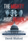 The Mighty Have Fallen: The Inside Story of the FBI's Investigation into Political Corruption Cover Image