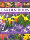 The Complete Practical Handbook of Garden Bulbs: How to Create a Spectacular Flowering Garden Throughout the Year in Lawns, Beds, Borders, Boxes, Cont Cover Image