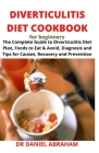 Diverticulitis Diet Cookbook for Beginners: The complete guide to diverticulitis diet plan, foods to eat and avoid, diagnosis and tips for causes, rec Cover Image