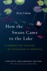 How the Swans Came to the Lake: A Narrative History of Buddhism in America Cover Image