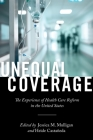 Unequal Coverage: The Experience of Health Care Reform in the United States (Anthropologies of American Medicine: Culture) Cover Image