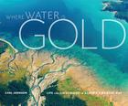 Where Water Is Gold: Life and Livelihood in Alaska's Bristol Bay Cover Image