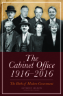 The Cabinet Office 1916-2016: The Birth of Modern Government Cover Image