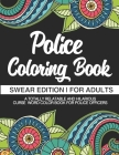 Police Coloring Book Swear Edition For Adults A Totally Relatable & Hilarious Curse Word Color Book For Police Officers: Gag Gift Birthday & Christmas Cover Image