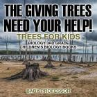 The Giving Trees Need Your Help! Trees for Kids - Biology 3rd Grade - Children's Biology Books Cover Image