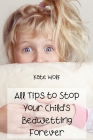 All Tips to Stop Your Child's Bedwetting Forever Cover Image