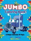 Jumbo Coloring Book! a Unique Collection of Pages Cover Image