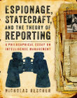 Espionage, Statecraft, and the Theory of Reporting: A Philosophical Essay on Intelligence Management Cover Image