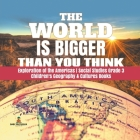The World is Bigger Than You Think - Exploration of the Americas - Social Studies Grade 3 - Children's Geography & Cultures Books Cover Image