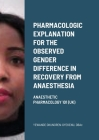Pharmacologic explanation for the observed gender difference in recovery from anaesthesia: Anaesthetic Pharmacology 101 (UK) Cover Image